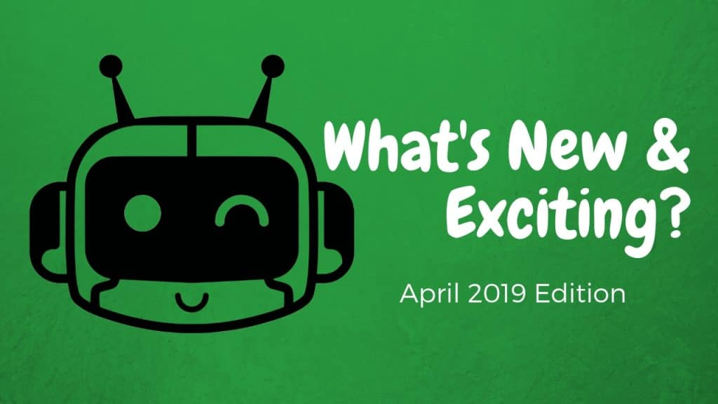 What's New and Exciting? April 2019 Edition