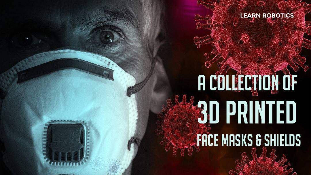 Popular 3D Printed Masks & Face Shields for COVID-19